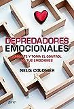 Depredadores emocionales: Libérate y toma el control de tus emociones (Autoayuda y superación)