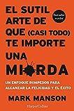EL SUTIL ARTE DE QUE (CASI TODO) TE IMPORTE UNA MIERDA (HARPERCOLLINS)